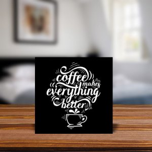 Azulejo Decorativo Coffee Makes Everything Chetter