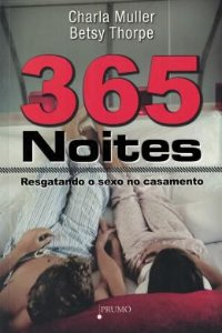 Livro 365 Noites Resgatando O Sexo No Casamento - Charla Muller e Betsy Thorpe