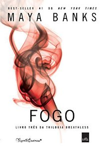 Livro Fogo - Trilogia Breathless - Maya Banks