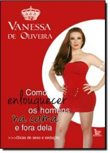 Livro Como Enlouquecer os Homens na Cama e Fora Dela – Vanessa de Oliveira