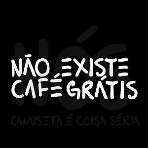 Não existe café grátis |  t-shirt & babylook
