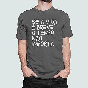 Se a vida é breve o tempo não importa | t-shirt & babylook