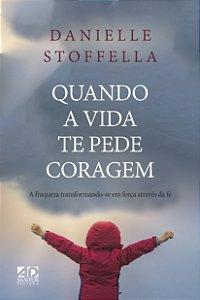 LANÇAMENTO | Quando a vida te pede coragem | Danielle Stoffella