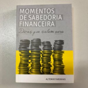 Momentos de Sabedoria Financeira - Dicas que Valem Ouro   Altemir Farinhas