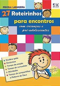 27 Roteirinhos Para encontros com crianças e pré-adolescentes - Priscila Laranjeira