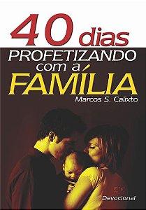 40 Dias Profetizando com a Família - Marcos S. Calixto