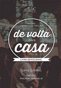 40 Dias Campanha de Oração De Volta para casa - Izaías Querino