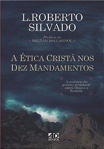 A Ética Cristã nos Dez Mandamentos - L. Roberto Silvado