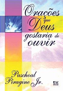 Orações que Deus Gostaria de Ouvir - Paschoal Piragine Jr.