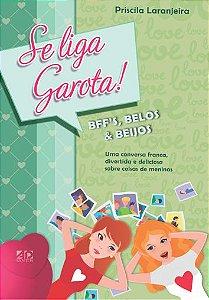 Se Liga, Garota! BFF's, Belos e Beijos - Priscila Laranjeira