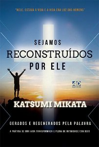 Sejamos Reconstruídos por Ele - Katsumi Mikata