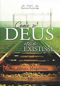 Como se Deus não Existisse - Eliézer Magalhães