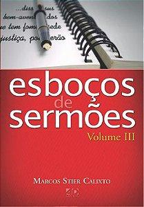 Esboços de Sermões Volume III - Marcos S. Calixto