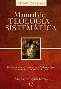 MANUAL DE TEOLOGIA SISTEMÁTICA | Zacarias de Aguiar Severa
