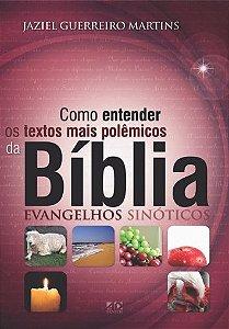 Como Entender os Textos Mais Polêmicos da Bíblia - Evangelhos Sinóticos - Jaziel Guerreiro Martins