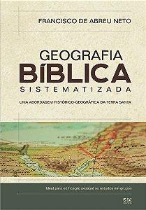 Geografia Bíblica Sistematizada - Francisco de Abreu Neto