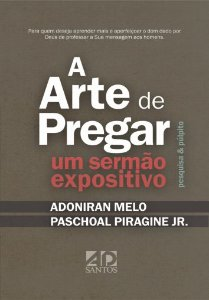 A Arte de Pregar um Sermão Expositivo  -  Adoniram Melo e Paschoal Piragine Jr