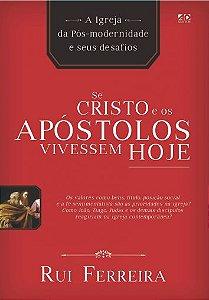 Se Cristo e os Apóstolos Vivessem Hoje - Rui Ferreira