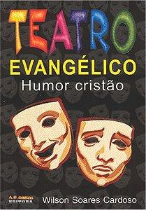 Teatro Evangélico e Humor Cristão Vol. 1 - Wilson Soares Cardoso