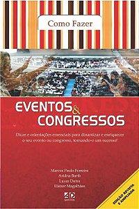 Como Fazer Eventos & Congressos - Marcos Paulo Ferreira, Eliézer Magalhães e Aridna Bahr