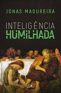 Inteligência Humilhada - JONAS MADUREIRA