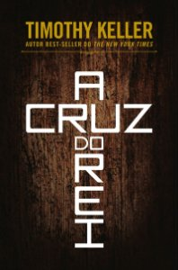A Cruz do Rei - TIMOTHY KELLER