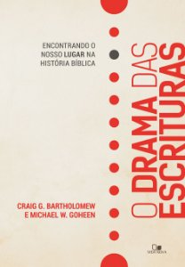 O Drama das Escrituras - CRAIG G. BARTHOLOMEWeMICHAEL W. GOHEEN
