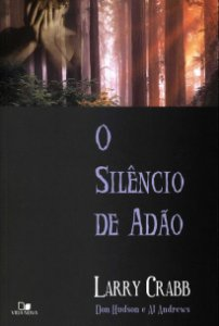 O Silêncio de Adão - LARRY CRABB - DON HUDSON - AL ANDREWS
