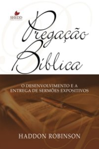 Pregação bíblica - HADDON W. ROBINSON