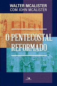 O Pentecostal reformado - WALTER MCALISTER , JOHN MCALISTER