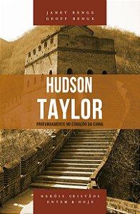 Hudson Taylor - Série heróis cristãos ontem & hoje - JANET BENGE , GEOFF BENGE