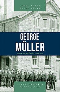 George Müller - Série heróis cristãos ontem & hoje - JANET BENGE , GEOFF BENGE