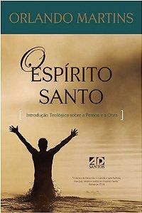 O Espírito Santo - Introdução Teológica sobre a pessoa e a obra  -  Orlando Martins