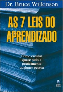 As 7 Leis do Aprendizado - Dr.Bruce Wilkinson