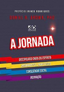 A Jornada | Daniel A. Brown Phd, Prefácio Irineu Rodrigues