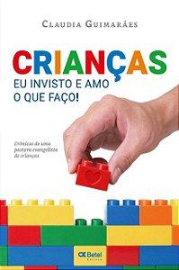 CRIANÇAS - EU INVISTO E AMO O QUE FAÇO - Claudia Guimarães