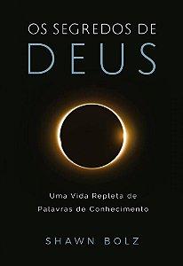 OS SEGREDOS DE DEUS - SHAWN BOLZ