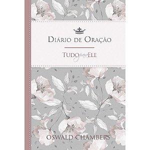 DIÁRIO DE ORAÇÃO - TUDO PARA ELE | OSWALDO CHAMBERS