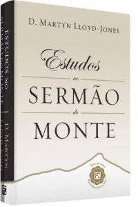 ESTUDOS NO SERMÃO DO MONTE | D.MARTIN LLOYD JONES | CAPA DURA