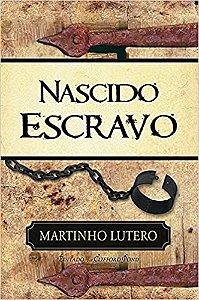 Nascido Escravo | Martinho Lutero