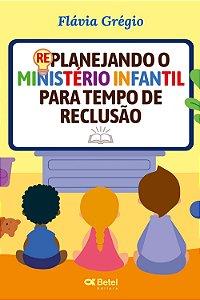 REPLANEJANDO O MINISTERIO INFANTIL PARA TEMPO DE RECLUSAO