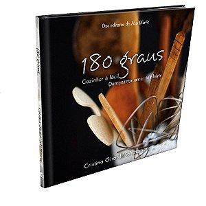 180 Graus – Cozinhar é Fácil, Demonstrar Amor Também - Cristina Girardi Schatzmann