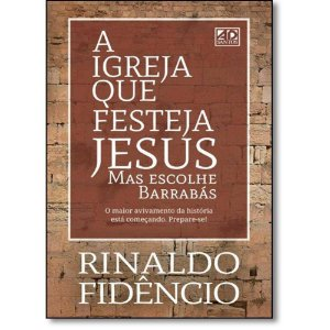 A igreja que festeja Jesus mas escolhe Barrabás