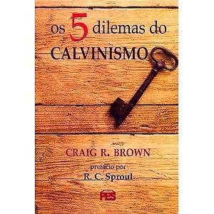 Os 5 dilemas do calvinismo
