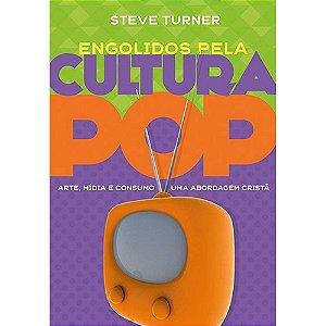 Engolidos pela cultura pop: arte, mídia e consumo uma abordagem cristã