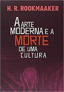 A arte moderna e a morte de uma cultura