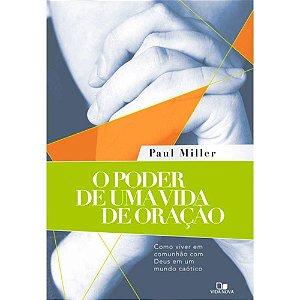 O PODER DE UMA VIDA DE ORAÇÃO | PAUL MILLER