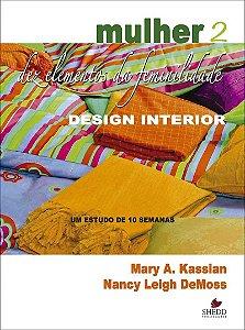 Mulher: dez elementos da feminilidade - Vol. 2 - NANCY LEIGH DEMOSS,MARY A. KASSIAN
