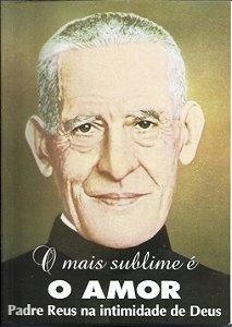 Livro O Mais Sublime É O Amor Padre Reus - Afonso Weigt