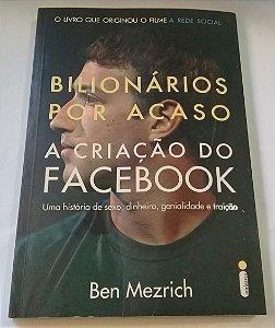 Livro Bilionários Por Acaso A Criação Do Facebook Ben Mezrich - Usado